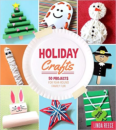Holiday Crafts: 50 Projects for Year-Round Family Fun by Linda Reece