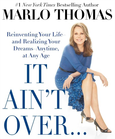It Ain't Over... By Marlo Thomas